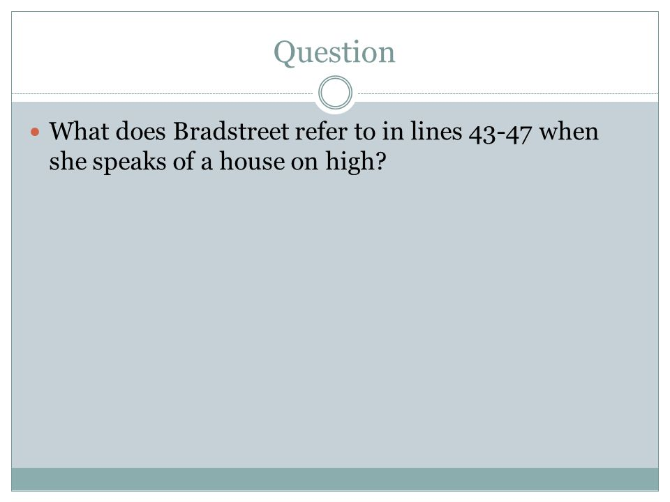 Question What does Bradstreet refer to in lines 43-47 when she speaks of a house on high