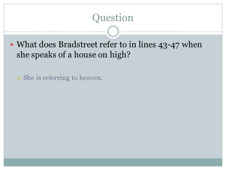 Question What does Bradstreet refer to in lines 43-47 when she speaks of a house on high.