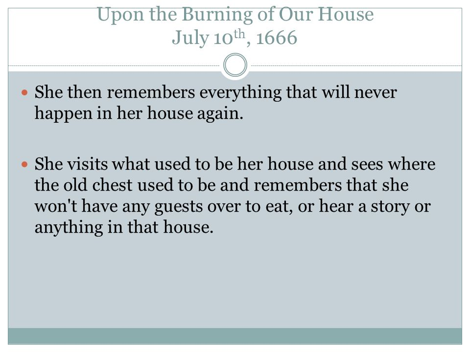 Upon the Burning of Our House July 10 th, 1666 She then remembers everything that will never happen in her house again.