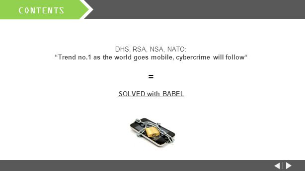 CONTENTS DHS, RSA, NSA, NATO: Trend no.1 as the world goes mobile, cybercrime will follow = SOLVED with BABEL PROBLEM SOLVED