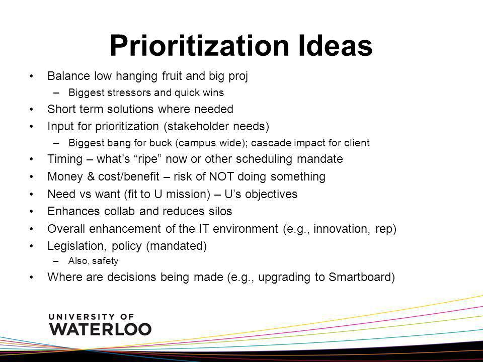 Prioritization Ideas Balance low hanging fruit and big proj –Biggest stressors and quick wins Short term solutions where needed Input for prioritizati