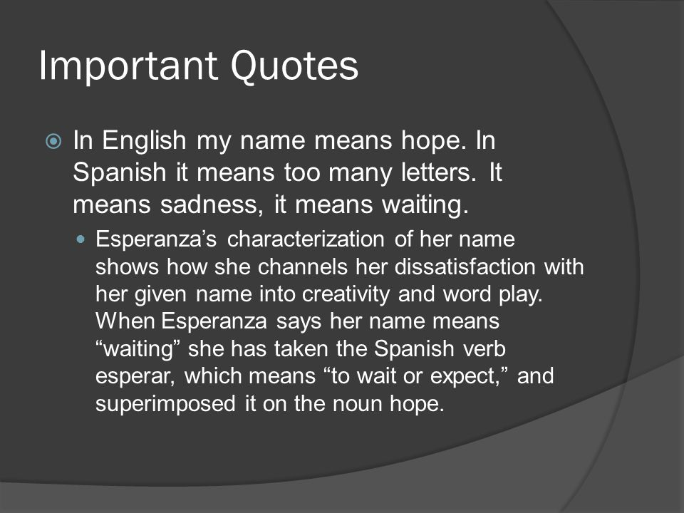 Important Quotes In English my name means hope. In Spanish it means too many letters. It means sadness, it means waiting. Esperanzas characterization