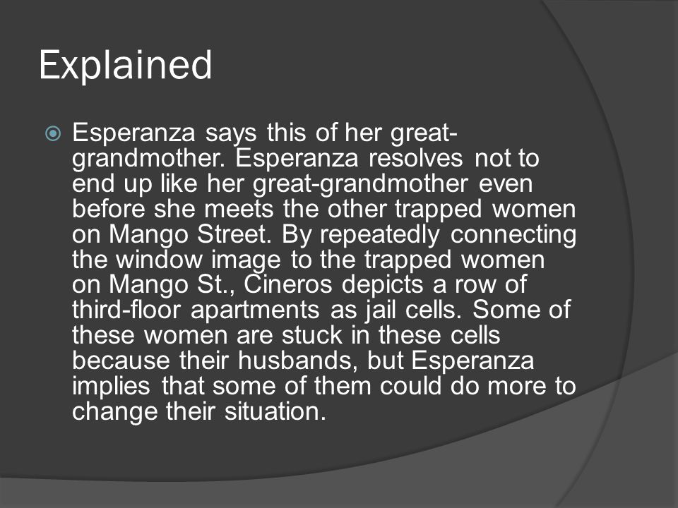 Explained Esperanza says this of her great- grandmother. Esperanza resolves not to end up like her great-grandmother even before she meets the other t