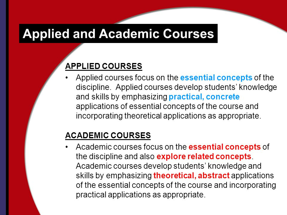 Applied and Academic Courses APPLIED COURSES Applied courses focus on the essential concepts of the discipline.