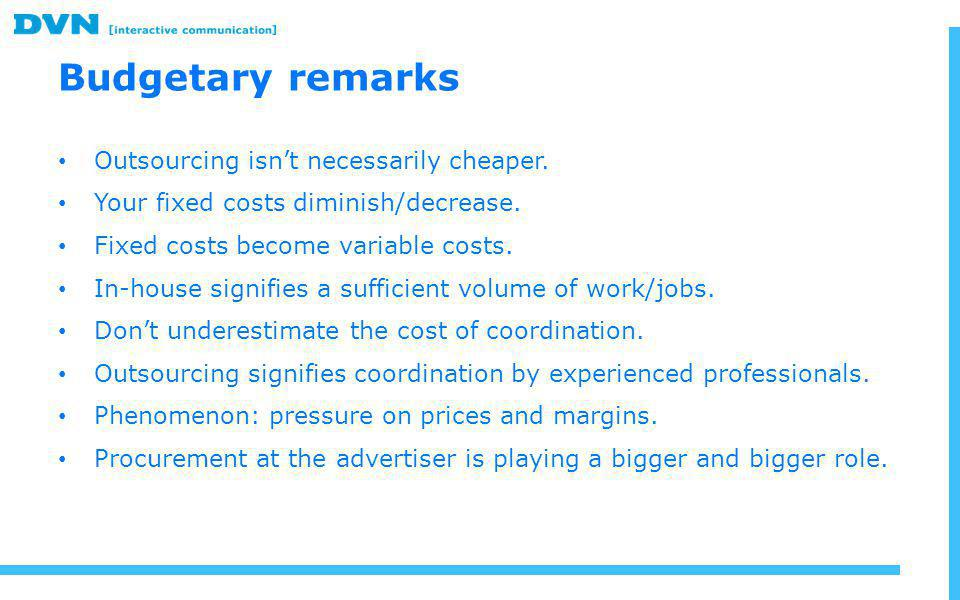 Budgetary remarks Outsourcing isnt necessarily cheaper.