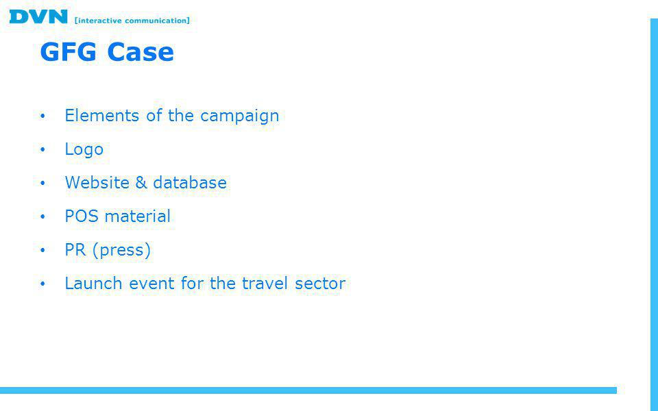 GFG Case Elements of the campaign Logo Website & database POS material PR (press) Launch event for the travel sector