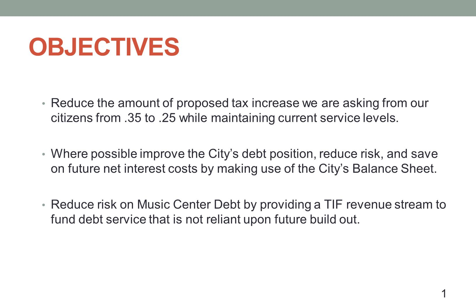 OBJECTIVES Reduce the amount of proposed tax increase we are asking from our citizens from.35 to.25 while maintaining current service levels. Where po