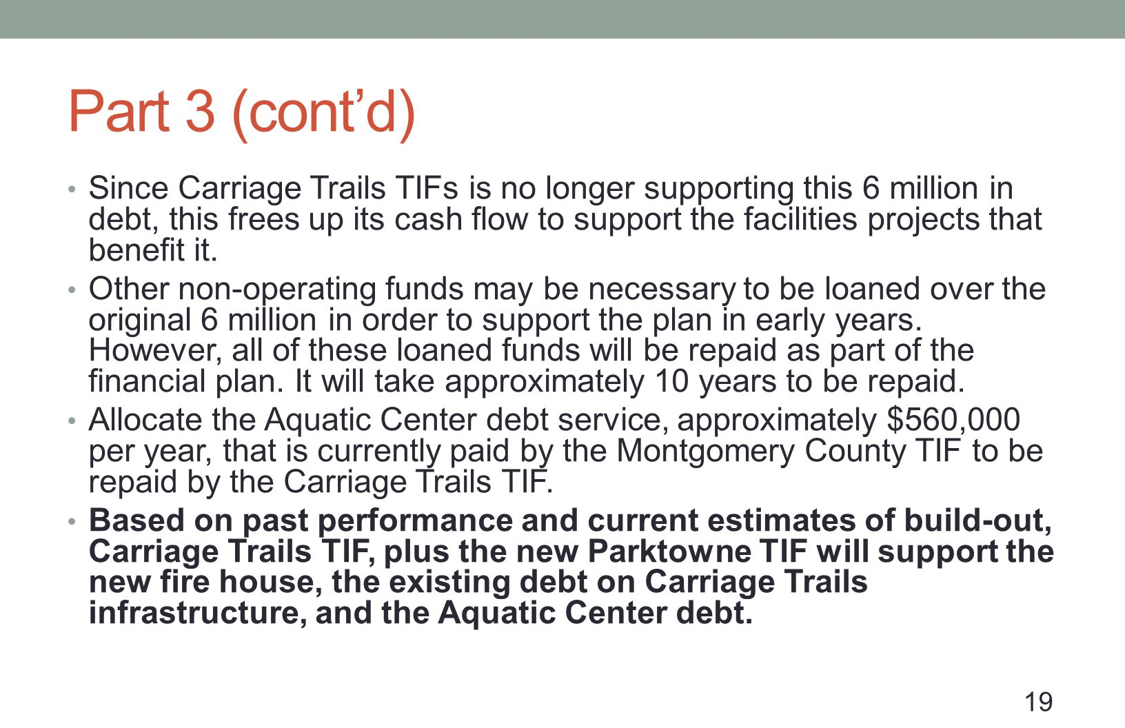 Part 3 (contd) Since Carriage Trails TIFs is no longer supporting this 6 million in debt, this frees up its cash flow to support the facilities projects that benefit it.