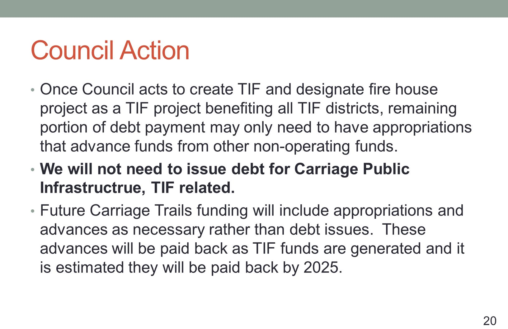 Council Action Once Council acts to create TIF and designate fire house project as a TIF project benefiting all TIF districts, remaining portion of debt payment may only need to have appropriations that advance funds from other non-operating funds.