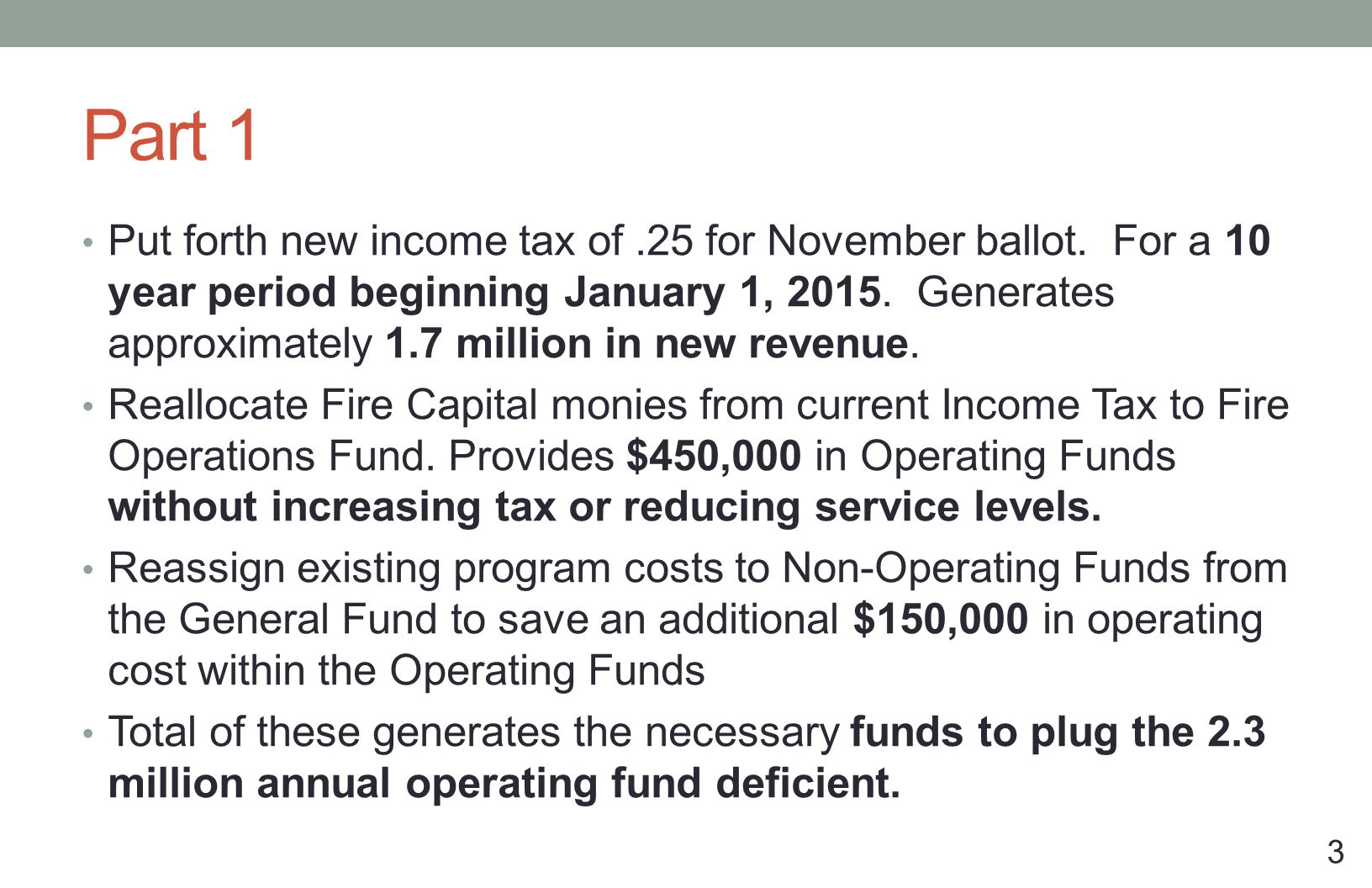 Part 1 Put forth new income tax of.25 for November ballot. For a 10 year period beginning January 1, 2015. Generates approximately 1.7 million in new