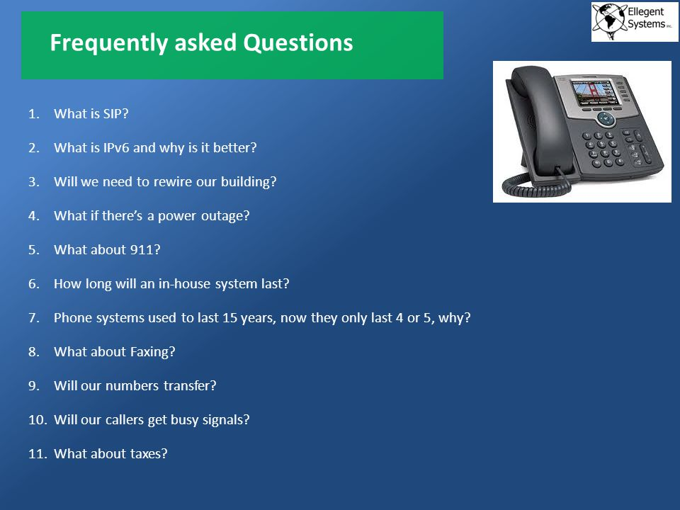 Frequently asked Questions 1.What is SIP. 2.What is IPv6 and why is it better.