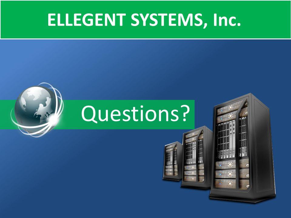 Questions? ELLEGENT SYSTEMS, Inc.