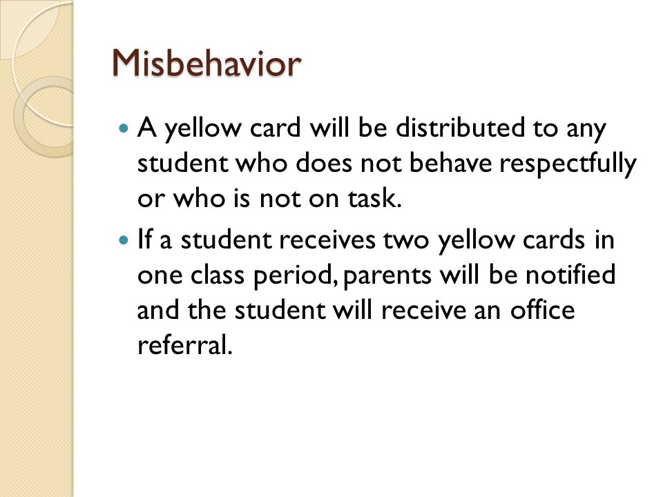 Misbehavior A yellow card will be distributed to any student who does not behave respectfully or who is not on task.