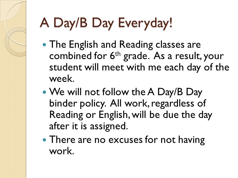 A Day/B Day Everyday. The English and Reading classes are combined for 6 th grade.
