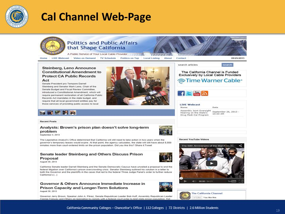 Cal Channel Web-Page California Community Colleges – Chancellors Office | 112 Colleges | 72 Districts | 2.6 Million Students 19