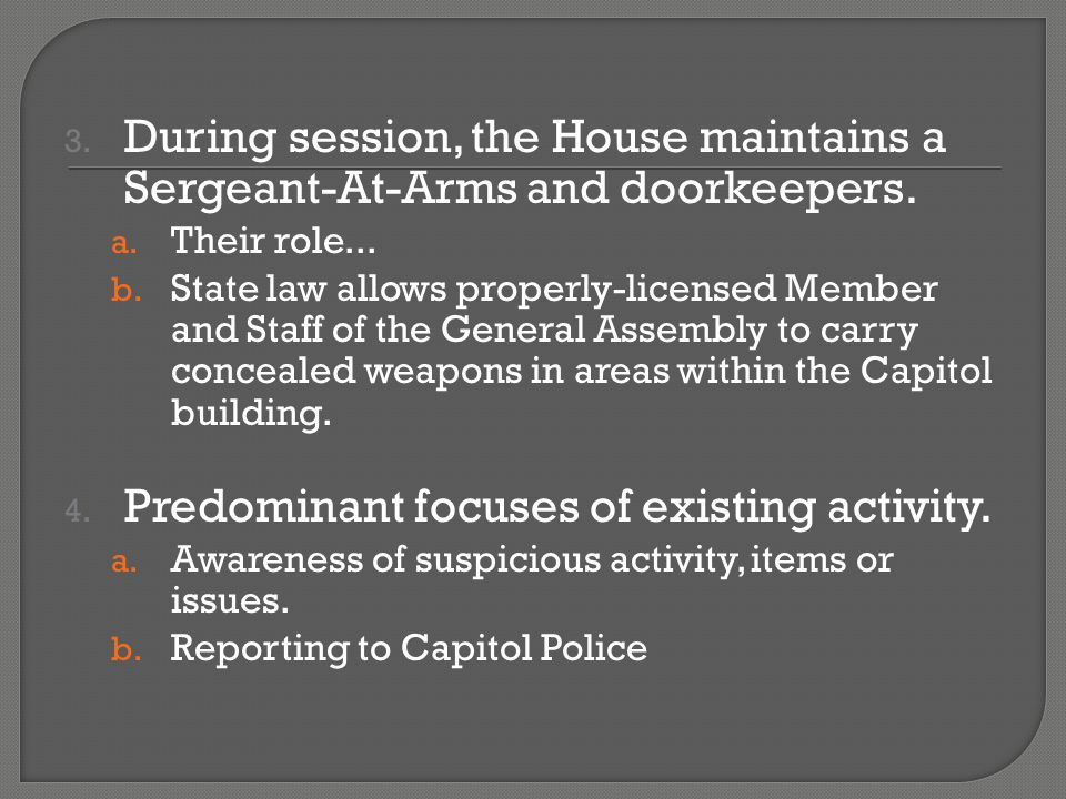 3. During session, the House maintains a Sergeant-At-Arms and doorkeepers.
