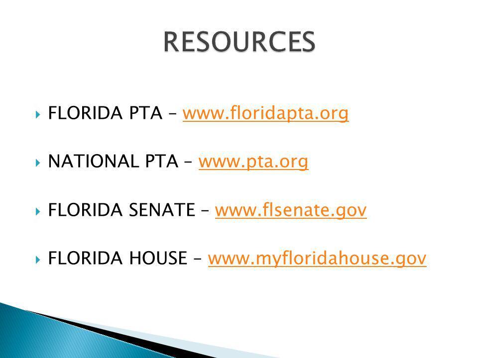 FLORIDA PTA – www.floridapta.orgwww.floridapta.org NATIONAL PTA – www.pta.orgwww.pta.org FLORIDA SENATE – www.flsenate.govwww.flsenate.gov FLORIDA HOUSE – www.myfloridahouse.govwww.myfloridahouse.gov
