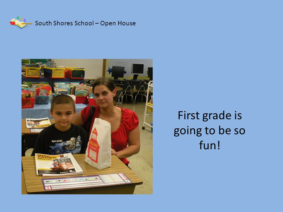 South Shores School – Open House August 13, 2013 Can you tell shes ready to learn?