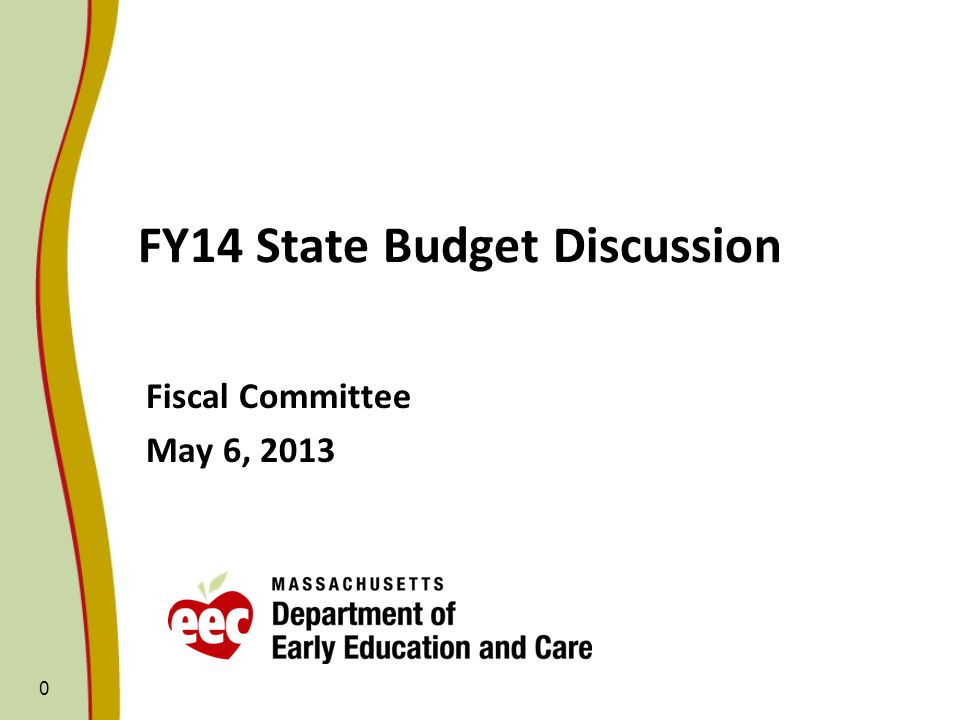0 FY14 State Budget Discussion Fiscal Committee May 6, 2013