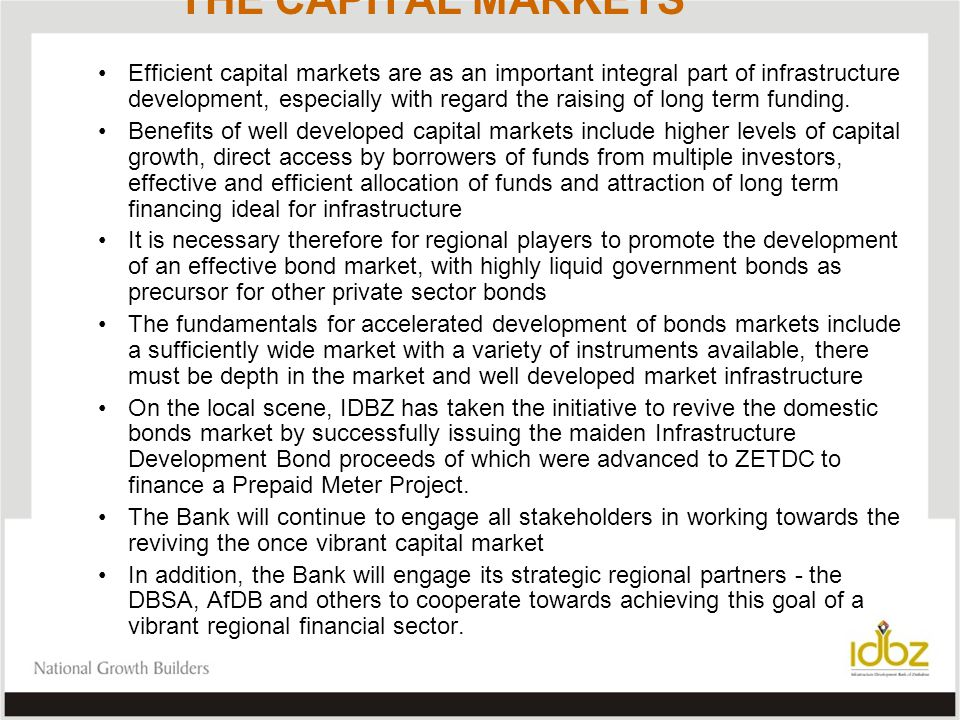 THE CAPITAL MARKETS Efficient capital markets are as an important integral part of infrastructure development, especially with regard the raising of long term funding.