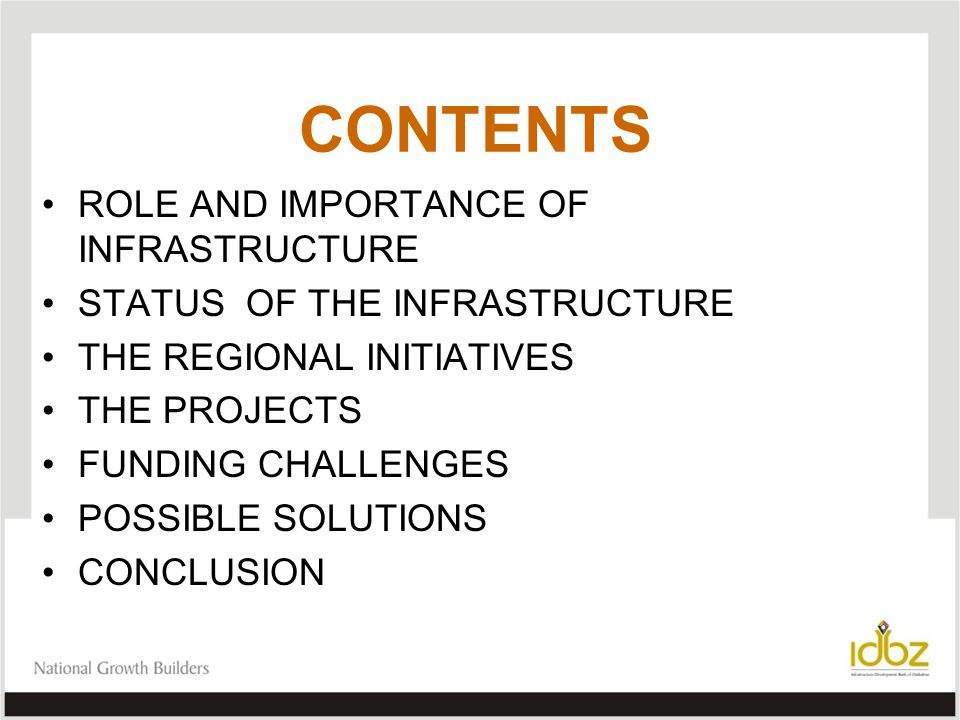 CONTENTS ROLE AND IMPORTANCE OF INFRASTRUCTURE STATUS OF THE INFRASTRUCTURE THE REGIONAL INITIATIVES THE PROJECTS FUNDING CHALLENGES POSSIBLE SOLUTIONS CONCLUSION