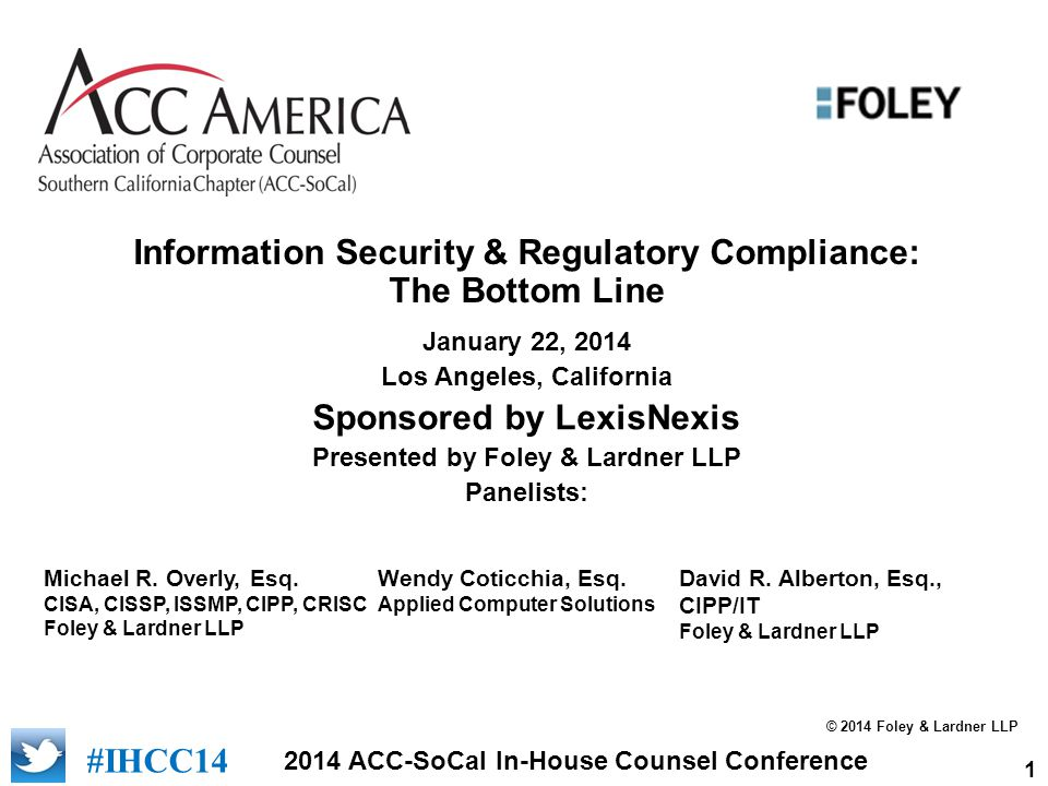090701_2 2 #IHCC14 2014 ACC-SoCal In-House Counsel Conference Overview of the current landscape of privacy and security laws and regulations.