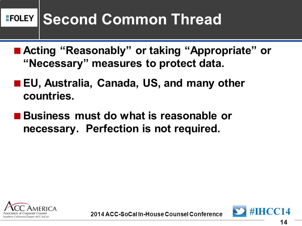 090701_14 14 #IHCC14 2014 ACC-SoCal In-House Counsel Conference Acting Reasonably or taking Appropriate or Necessary measures to protect data.