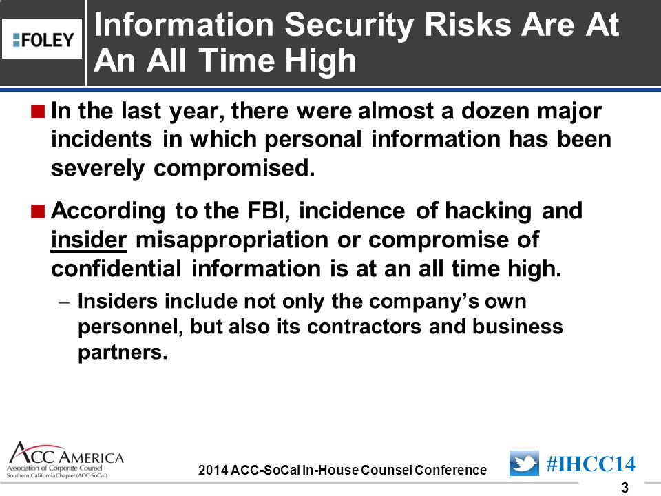 090701_24 24 #IHCC14 2014 ACC-SoCal In-House Counsel Conference The Questionnaire will address security standards with which Vendors will be required to comply under the laws (e.g, HIPAA, FCRA/FACTA, GLB, etc.).