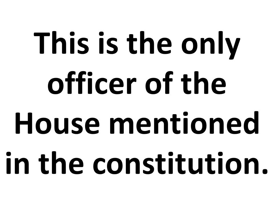 This is the only officer of the House mentioned in the constitution.