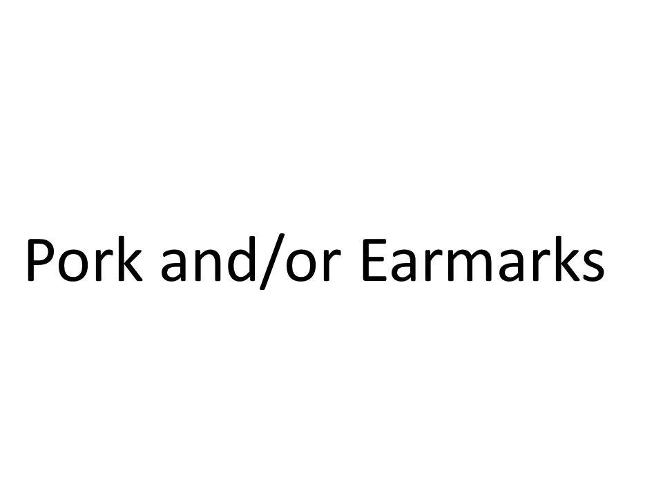 Pork and/or Earmarks