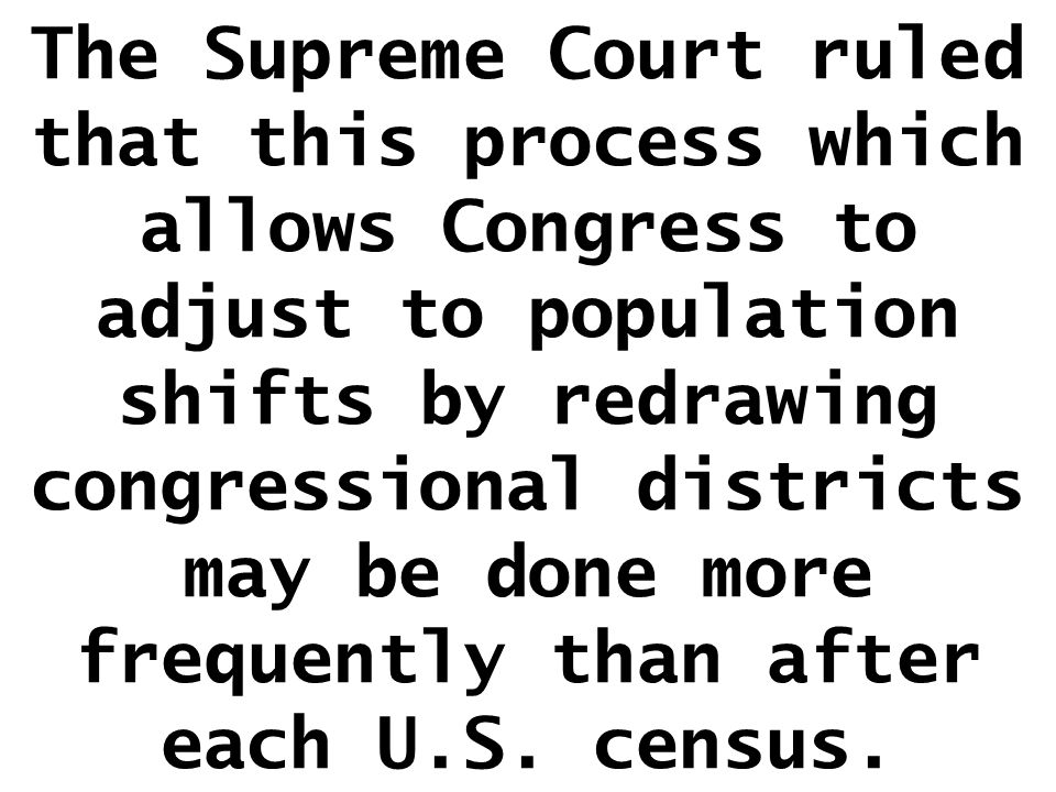 The Supreme Court ruled that this process which allows Congress to adjust to population shifts by redrawing congressional districts may be done more f