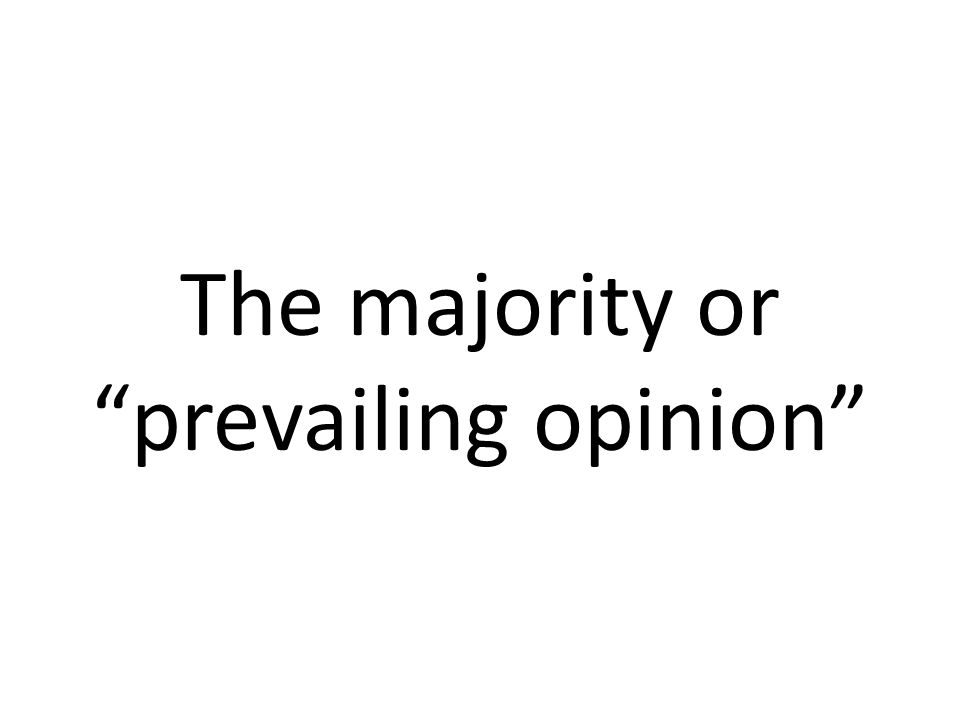 The majority or prevailing opinion