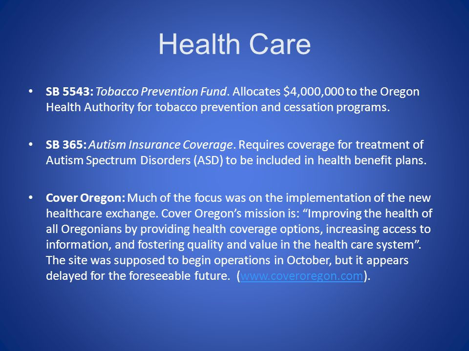 Health Care SB 5543: Tobacco Prevention Fund. Allocates $4,000,000 to the Oregon Health Authority for tobacco prevention and cessation programs. SB 36