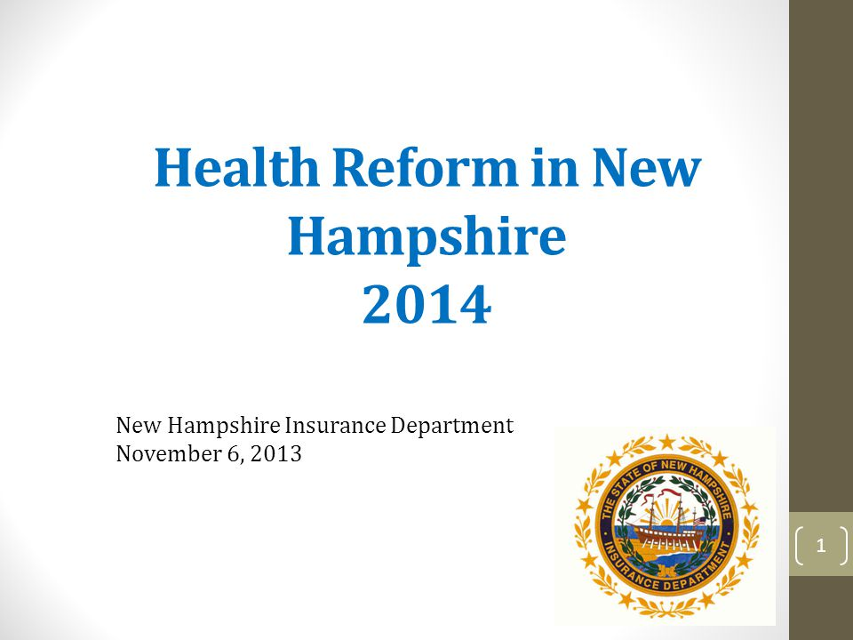 Health Reform in New Hampshire 2014 New Hampshire Insurance Department November 6, 2013 1