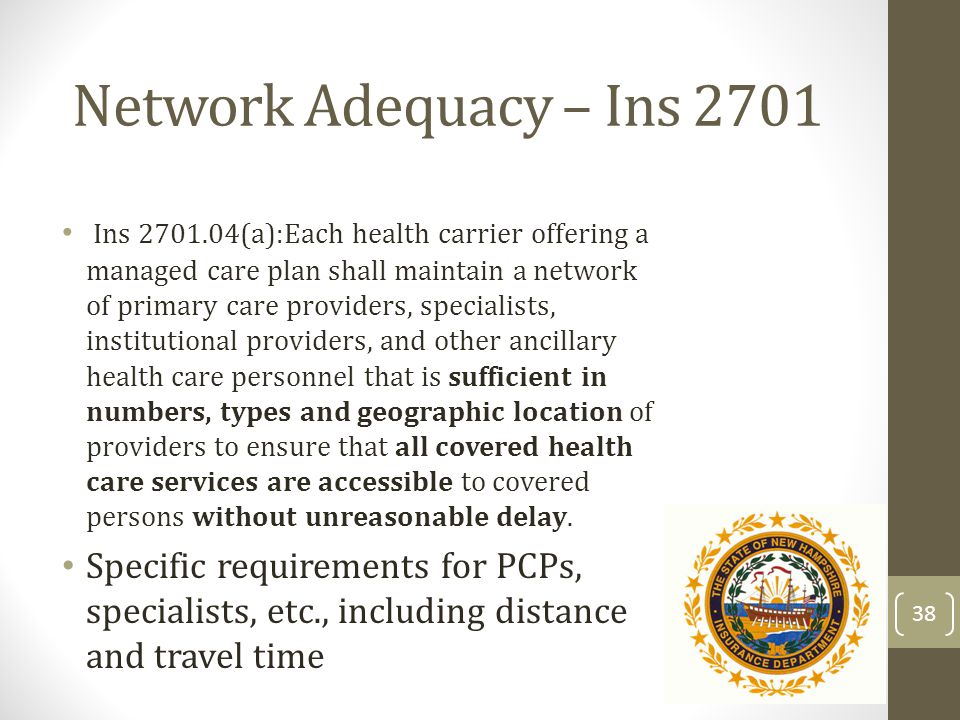 Network Adequacy – Ins 2701 Ins 2701.04(a):Each health carrier offering a managed care plan shall maintain a network of primary care providers, specia
