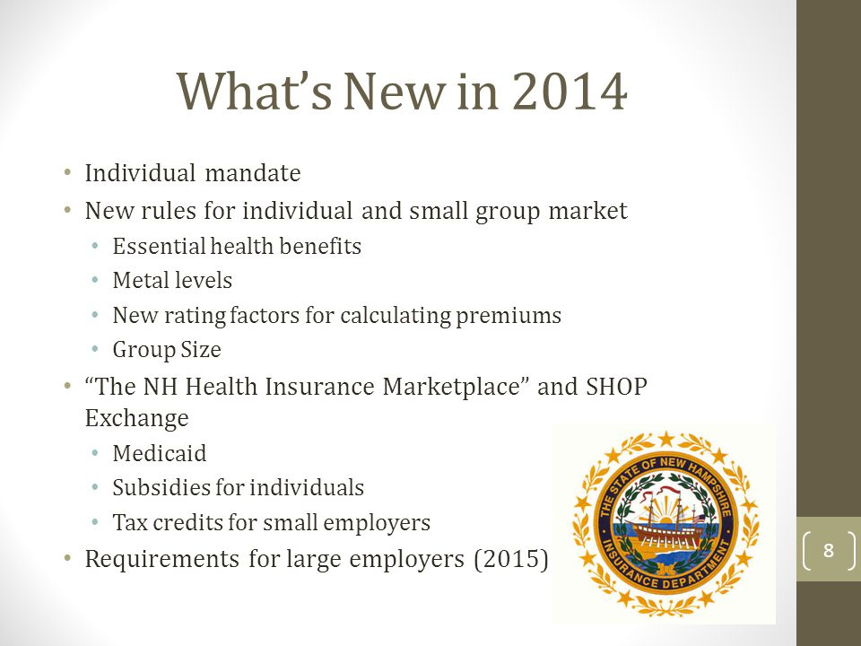 Whats New in 2014 Individual mandate New rules for individual and small group market Essential health benefits Metal levels New rating factors for cal