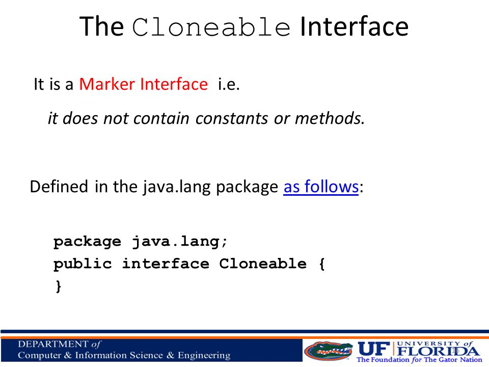 The Cloneable Interface It is a Marker Interface i.e.