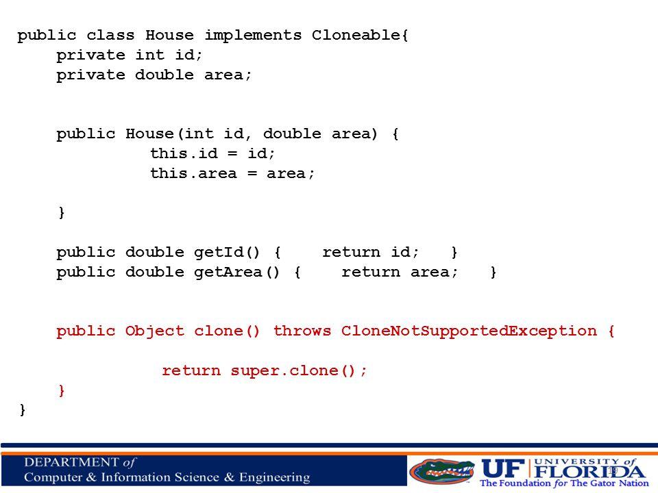 19 public class House implements Cloneable{ private int id; private double area; public House(int id, double area) { this.id = id; this.area = area; }