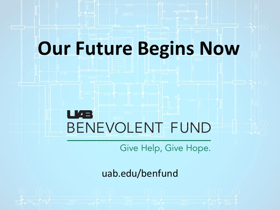 Our Future Begins Now uab.edu/benfund