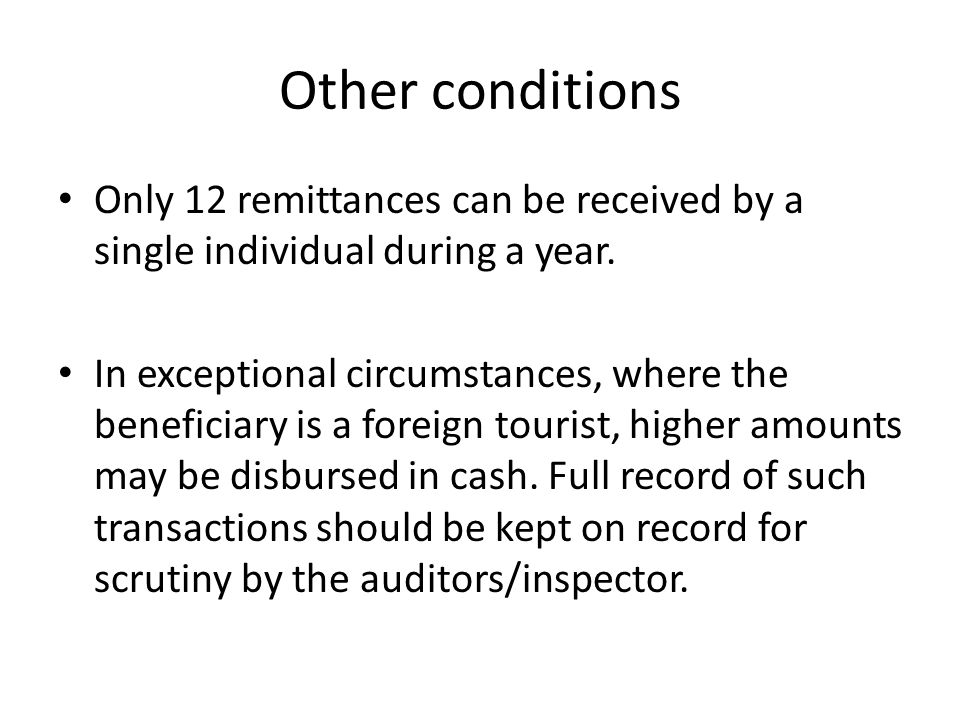 Other conditions Only 12 remittances can be received by a single individual during a year. In exceptional circumstances, where the beneficiary is a fo