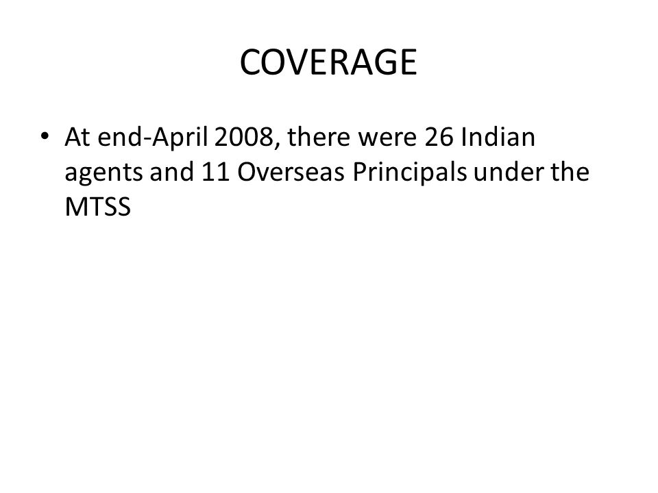 COVERAGE At end-April 2008, there were 26 Indian agents and 11 Overseas Principals under the MTSS