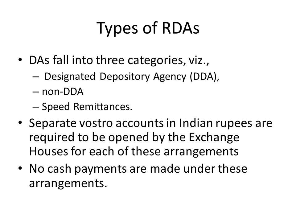 Types of RDAs DAs fall into three categories, viz., – Designated Depository Agency (DDA), – non-DDA – Speed Remittances. Separate vostro accounts in I