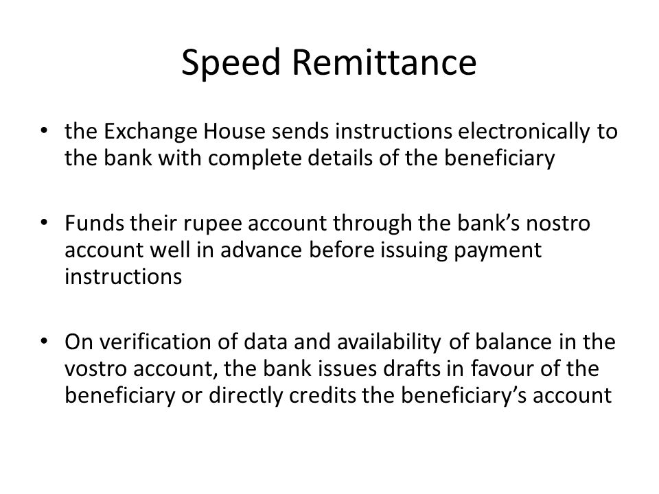 Speed Remittance the Exchange House sends instructions electronically to the bank with complete details of the beneficiary Funds their rupee account t