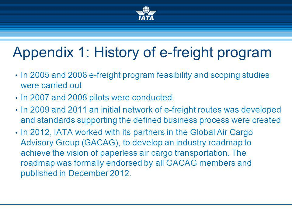 Appendix 1: History of e-freight program In 2005 and 2006 e-freight program feasibility and scoping studies were carried out In 2007 and 2008 pilots were conducted.
