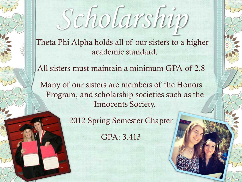 Scholarship Theta Phi Alpha holds all of our sisters to a higher academic standard.