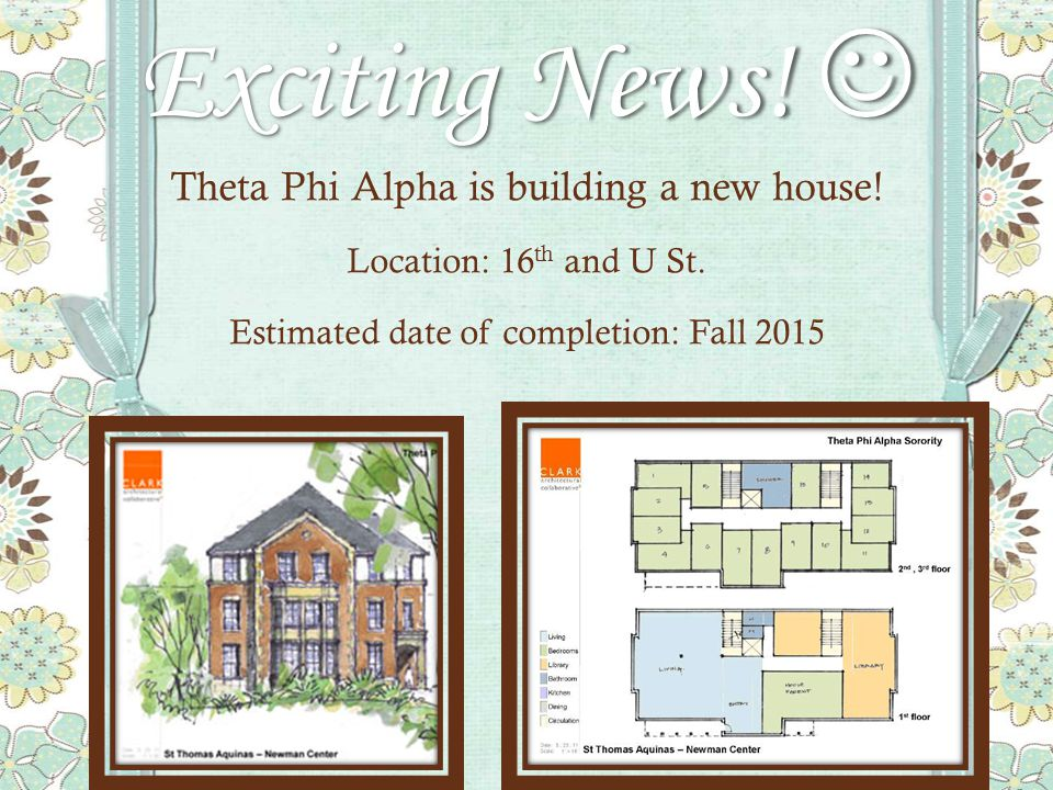 Exciting News. Exciting News. Theta Phi Alpha is building a new house.