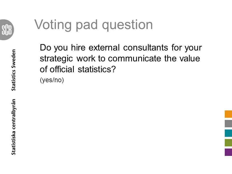 Do you hire external consultants for your strategic work to communicate the value of official statistics.