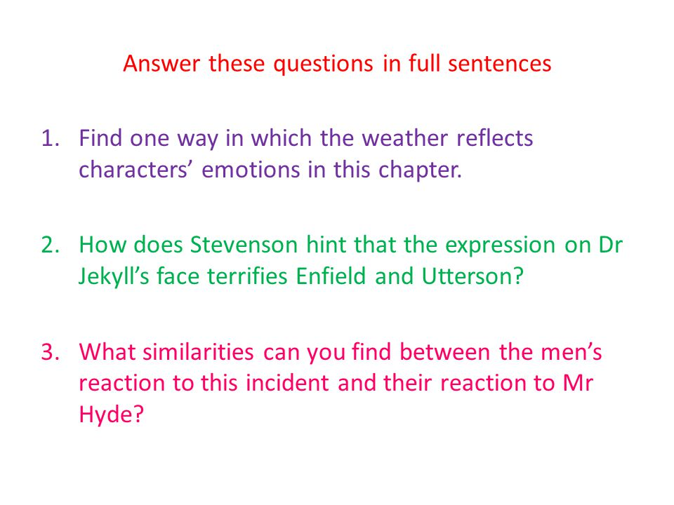 Answer these questions in full sentences 1.Find one way in which the weather reflects characters emotions in this chapter. 2.How does Stevenson hint t