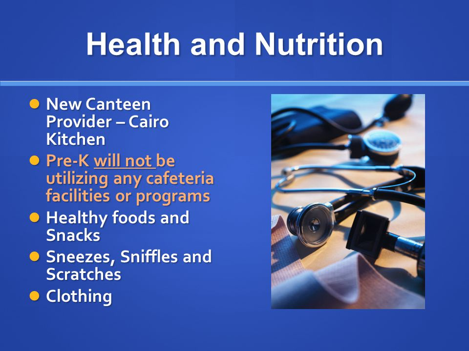 Health and Nutrition New Canteen Provider – Cairo Kitchen Pre-K will not be utilizing any cafeteria facilities or programs Healthy foods and Snacks Sn