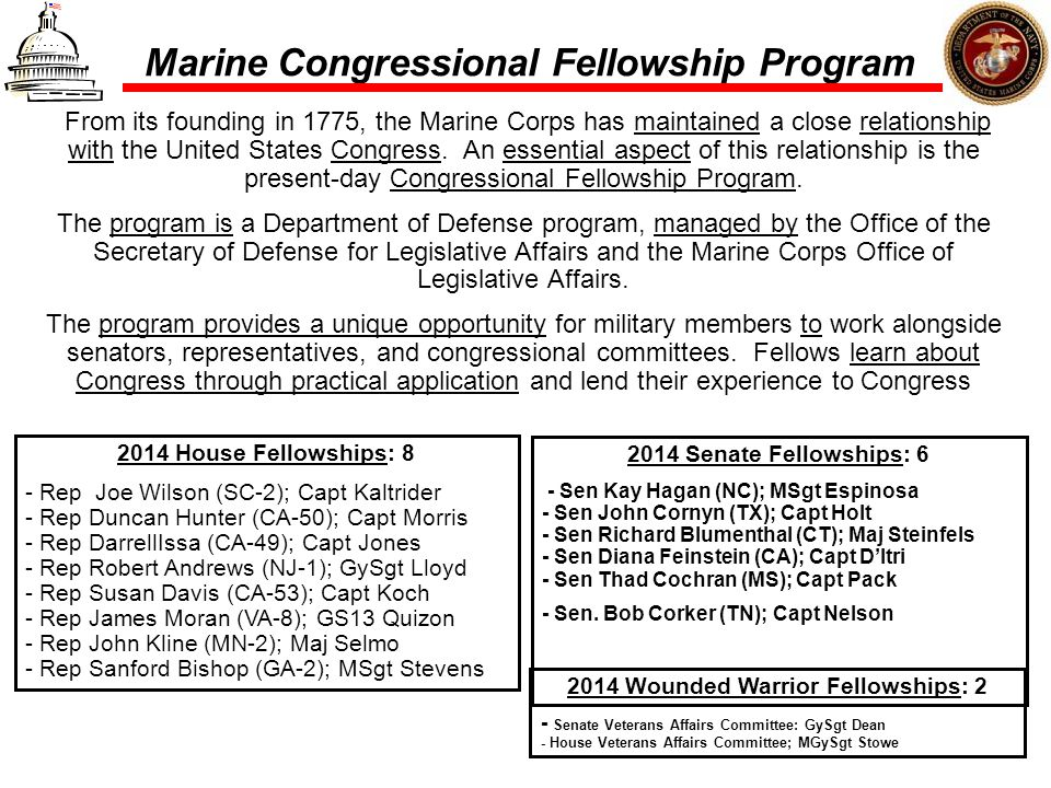 Marine Congressional Fellowship Program From its founding in 1775, the Marine Corps has maintained a close relationship with the United States Congres